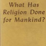 What Has Religion Done for Mankind? (1951)