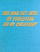 Did Man Get Here By Evolution Or By Creation? (1967)