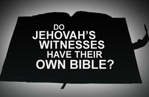 Do Jehovah's Witnesses have their Own Bible?