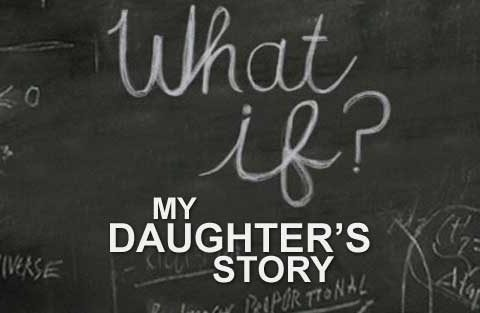What if? My Daughter's Story