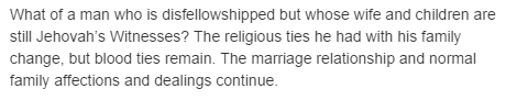 What of a man who is disfellowshipped but whose wife and children are still Jehovah's Witnesses?