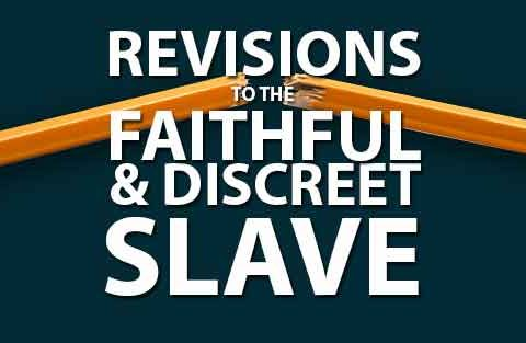 Revisions to the faithful and discreet slave image
