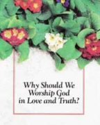Why Should We Worship God in Love and Truth? (1993)