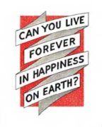 Can you Live Forever in Happiness on Earth (1950)