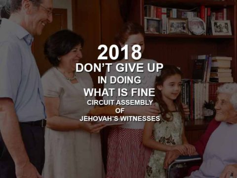 Don't Give Up in doing what is fine Circuit Assembly of Jehovah's Witnesses