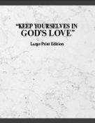 "lvlp-E ""Keep Yourselves In God's Love"" LARGE PRINT (April 2016) PDF"