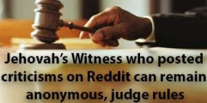 Jehovah's Witness who posted criticisms on Reddit can remain anonymous, judge rules