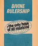 Divine Rulership - the only hope of all mankind